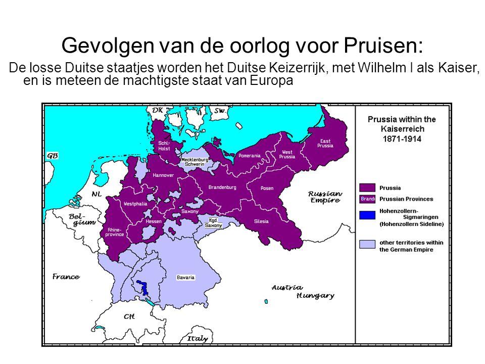 Gevolgen van de oorlog voor Pruisen: De losse Duitse staatjes worden het Duitse Keizerrijk, met Wilhelm I als Kaiser, en is meteen de machtigste staat