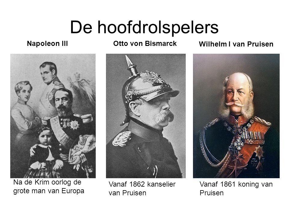 De hoofdrolspelers Napoleon IIIOtto von Bismarck Na de Krim oorlog de grote man van Europa Vanaf 1862 kanselier van Pruisen Wilhelm I van Pruisen Vanaf 1861 koning van Pruisen