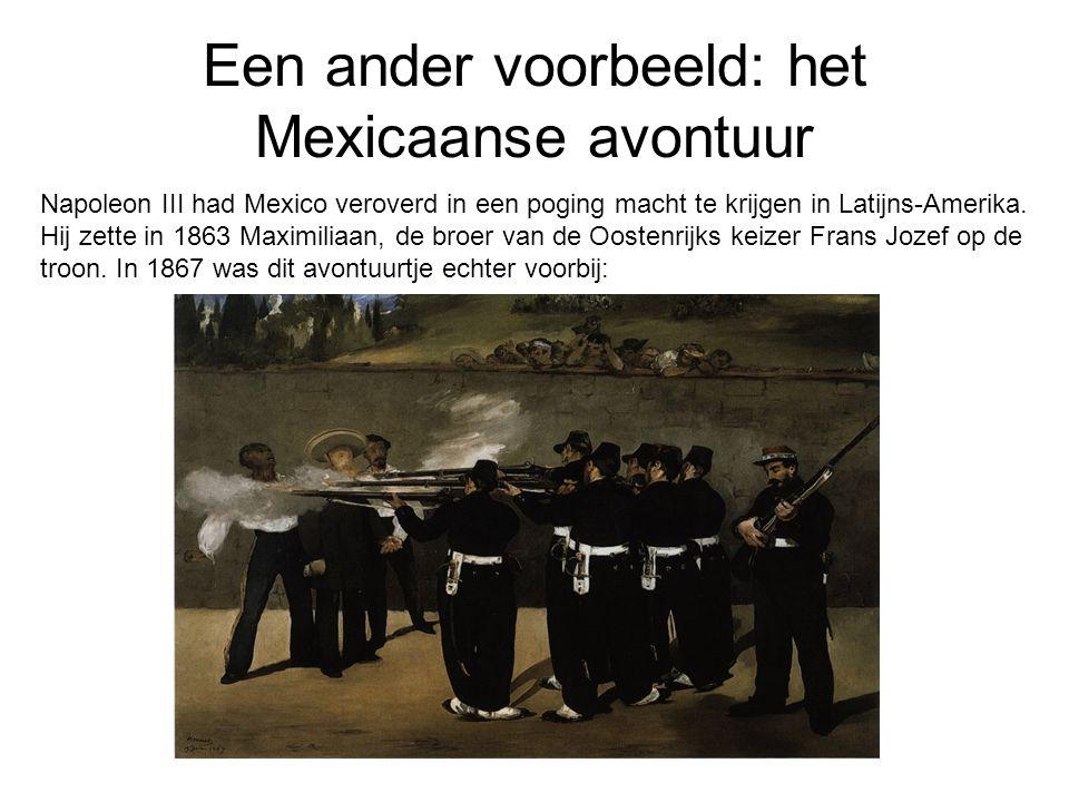 Een ander voorbeeld: het Mexicaanse avontuur Napoleon III had Mexico veroverd in een poging macht te krijgen in Latijns-Amerika. Hij zette in 1863 Max