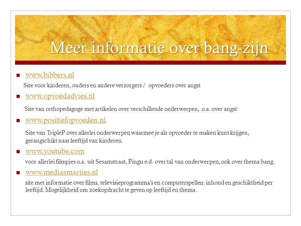Meer informatie over bang-zijn Meer informatie over bang-zijn  www.bibbers.nl www.bibbers.nl Site voor kinderen, ouders en andere verzorgers / opvoed