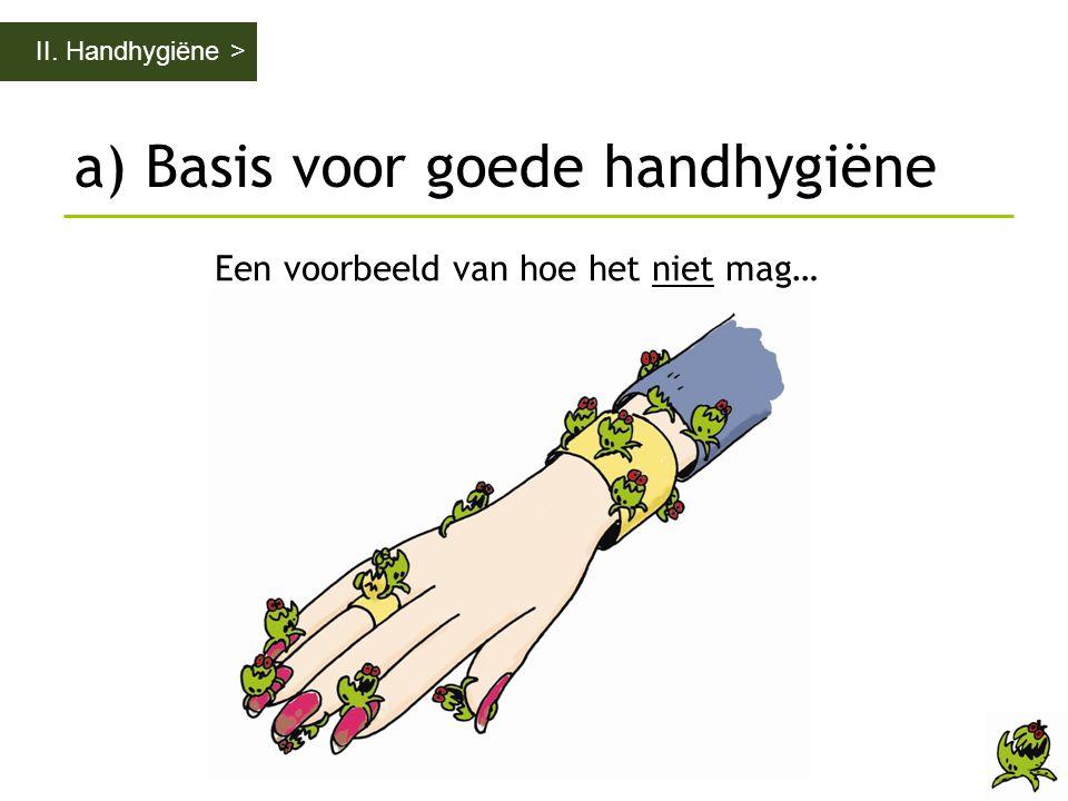II. Handhygiëne > a) Basis voor goede handhygiëne Een voorbeeld van hoe het niet mag…