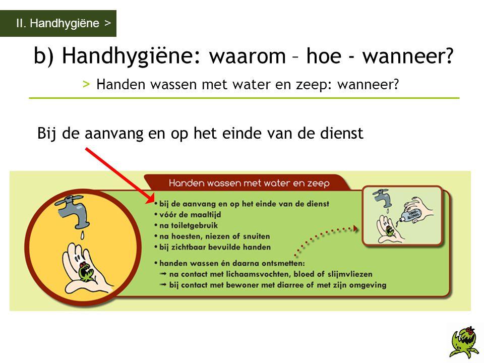 b) Handhygiëne: waarom – hoe - wanneer? > Handen wassen met water en zeep: wanneer? II. Handhygiëne > Bij de aanvang en op het einde van de dienst