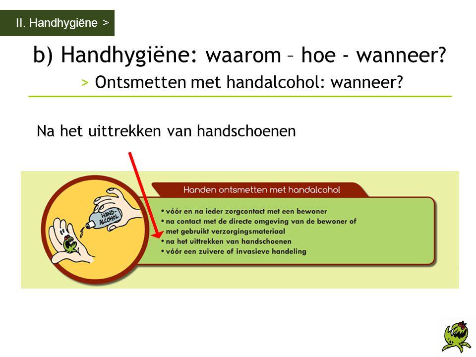 b) Handhygiëne: waarom – hoe - wanneer? > Ontsmetten met handalcohol: wanneer? II. Handhygiëne > Na het uittrekken van handschoenen