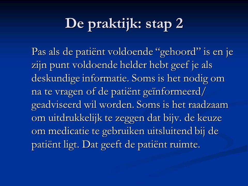 """De praktijk: stap 2 Pas als de patiënt voldoende """"gehoord"""" is en je zijn punt voldoende helder hebt geef je als deskundige informatie. Soms is het nod"""