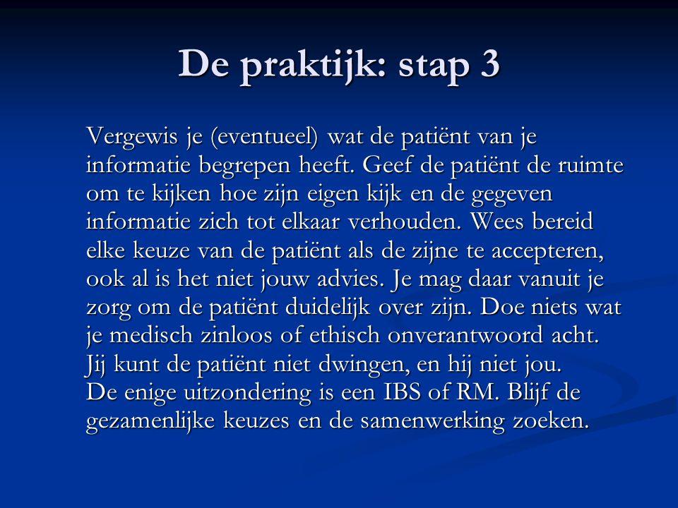 De praktijk: stap 3 Vergewis je (eventueel) wat de patiënt van je informatie begrepen heeft. Geef de patiënt de ruimte om te kijken hoe zijn eigen kij
