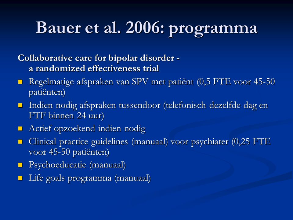 Bauer et al. 2006: programma Collaborative care for bipolar disorder - a randomized effectiveness trial  Regelmatige afspraken van SPV met patiënt (0