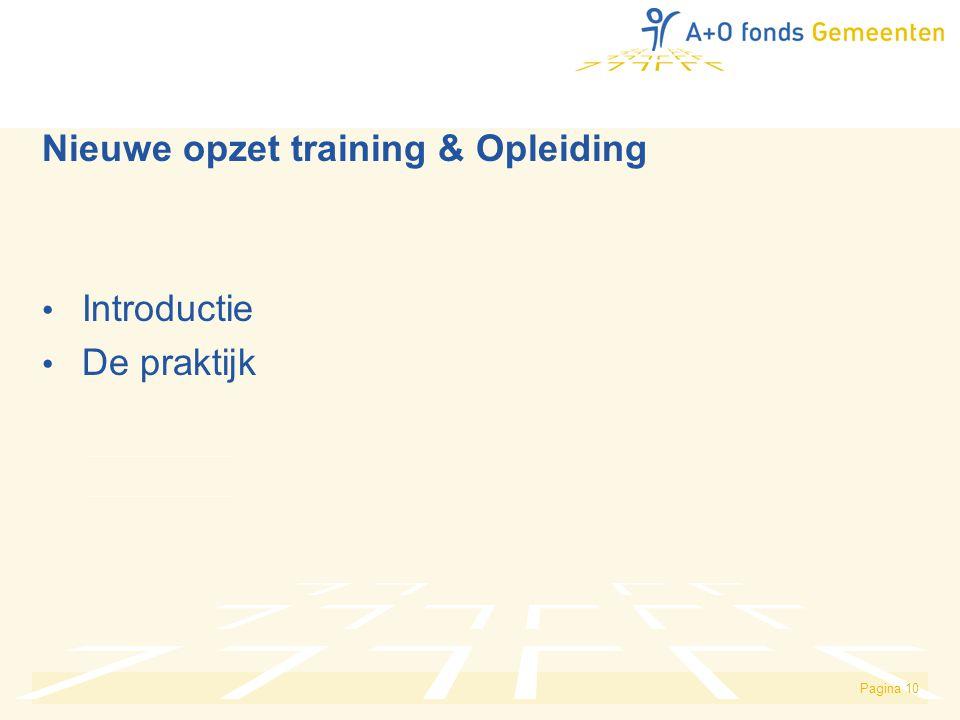 Nieuwe opzet training & Opleiding • Introductie • De praktijk Pagina 10