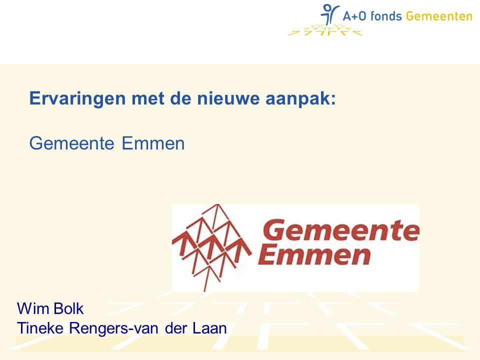 Ervaringen met de nieuwe aanpak: Gemeente Emmen Wim Bolk Tineke Rengers-van der Laan