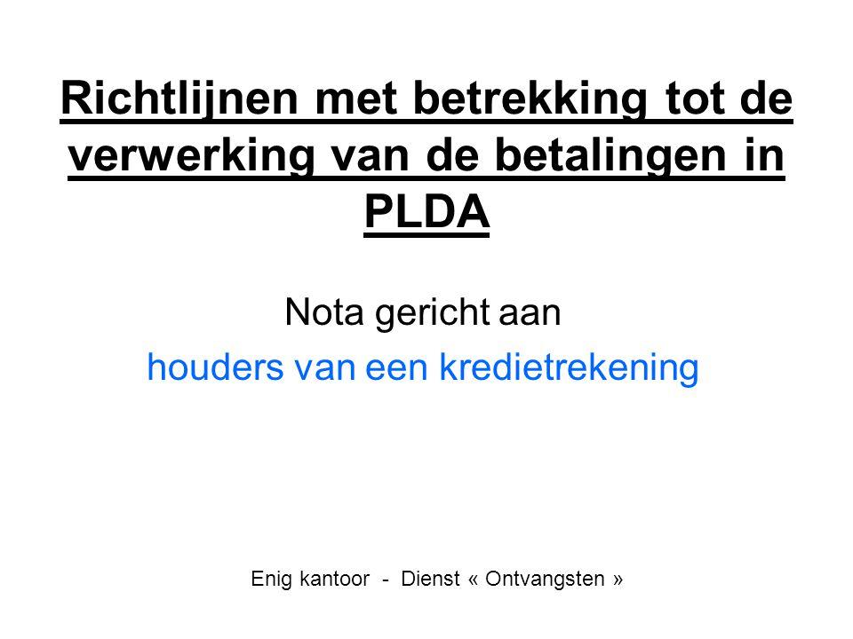 Richtlijnen met betrekking tot de verwerking van de betalingen in PLDA Nota gericht aan houders van een kredietrekening Enig kantoor - Dienst « Ontvan