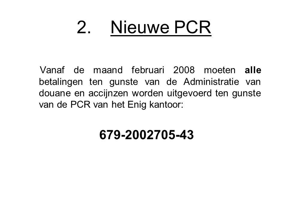 2. Nieuwe PCR Vanaf de maand februari 2008 moeten alle betalingen ten gunste van de Administratie van douane en accijnzen worden uitgevoerd ten gunste
