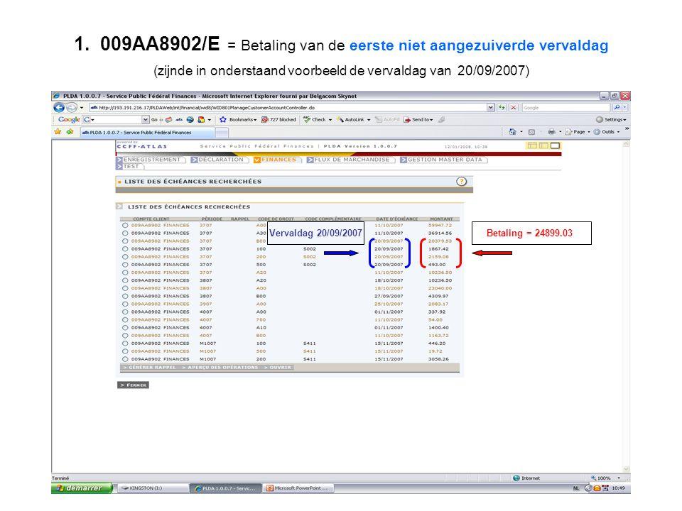 1. 009AA8902/E = Betaling van de eerste niet aangezuiverde vervaldag (zijnde in onderstaand voorbeeld de vervaldag van 20/09/2007) Vervaldag 20/09/200