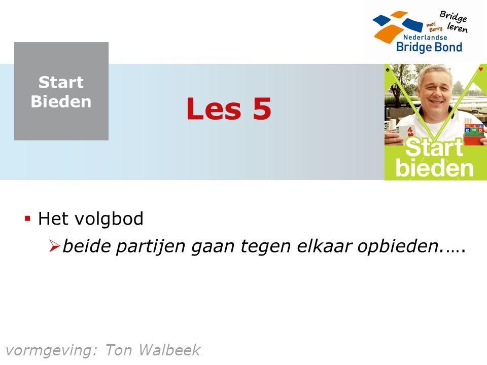 Start Bieden vormgeving: Ton Walbeek Les 5  Het volgbod  beide partijen gaan tegen elkaar opbieden.….