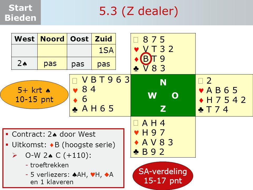 Start Bieden ♣♣ ♣♣ N W O Z ♣♣ ♣♣  Contract: 2 door West  Uitkomst: B (hoogste serie)  O-W 2 C (+110): -troeftrekken -5 v