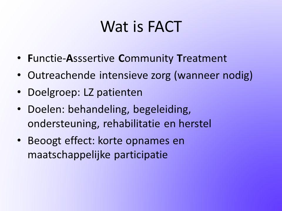 Wat is FACT • Team = multidisciplinair (psychiater, SPV, verpleegkundigen, psycholoog, arbeidsspecialist, verslavingsdeskundige, ervaringsdeskundige) • 'Shared-caseload' • Op geleide van beeld zorg op- en afschalen • Dagelijkse bespreking op 'FACT-bord' van mensen in 'crisis' • Meestal wijkgericht • Opvolging van ACT (langdurige intensieve outreachende zorg)
