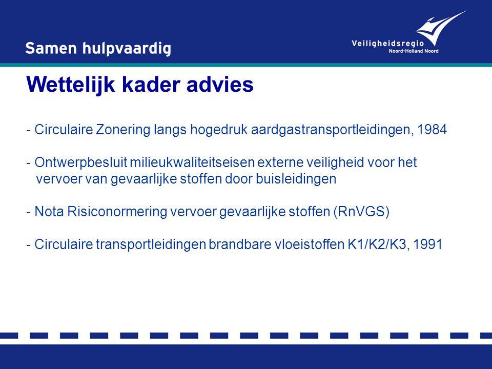 Wettelijk kader advies - Circulaire Zonering langs hogedruk aardgastransportleidingen, 1984 - Ontwerpbesluit milieukwaliteitseisen externe veiligheid voor het vervoer van gevaarlijke stoffen door buisleidingen - Nota Risiconormering vervoer gevaarlijke stoffen (RnVGS) - Circulaire transportleidingen brandbare vloeistoffen K1/K2/K3, 1991