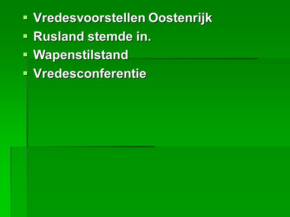  Vredesvoorstellen Oostenrijk  Rusland stemde in.  Wapenstilstand  Vredesconferentie
