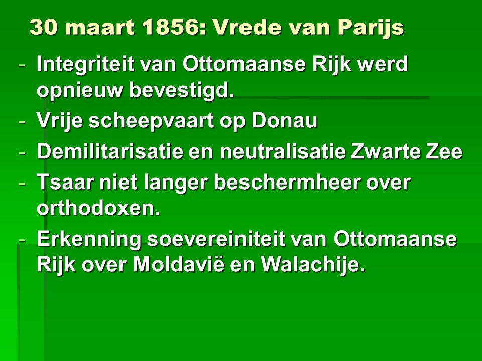 30 maart 1856: Vrede van Parijs -Integriteit van Ottomaanse Rijk werd opnieuw bevestigd.