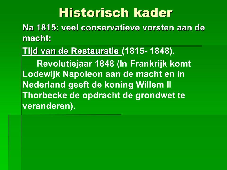 Historisch kader Na 1815: veel conservatieve vorsten aan de macht: Tijd van de Restauratie Tijd van de Restauratie (1815- 1848).