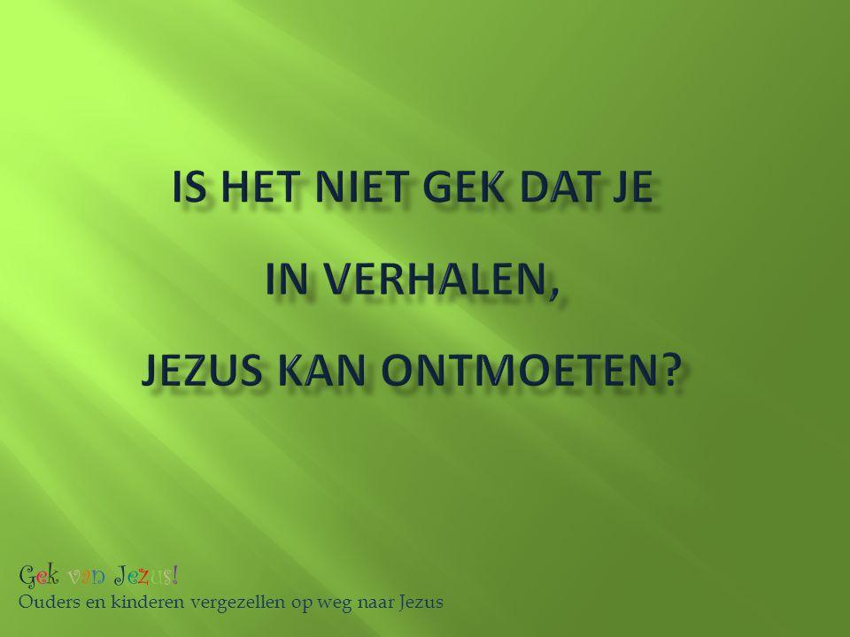 Gek van Jezus! Ouders en kinderen vergezellen op weg naar Jezus