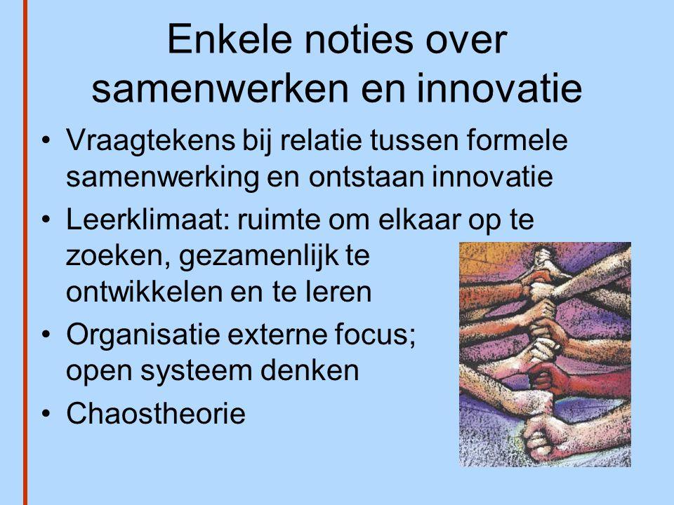 Enkele noties over samenwerken en innovatie •Vraagtekens bij relatie tussen formele samenwerking en ontstaan innovatie •Leerklimaat: ruimte om elkaar