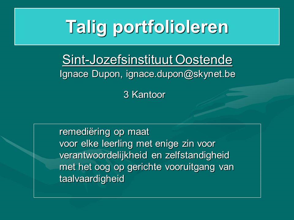 Talig portfolioleren Sint-Jozefsinstituut Oostende 3 Kantoor remediëring op maat voor elke leerling met enige zin voor verantwoordelijkheid en zelfsta