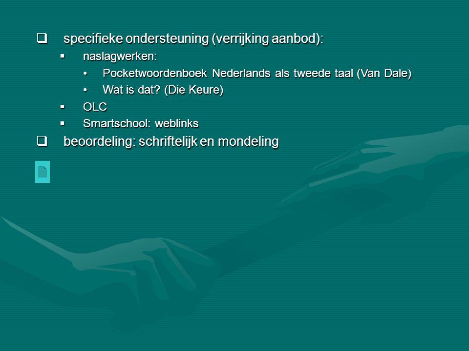  specifieke ondersteuning (verrijking aanbod):  naslagwerken: •Pocketwoordenboek Nederlands als tweede taal (Van Dale) •Wat is dat? (Die Keure)  OL