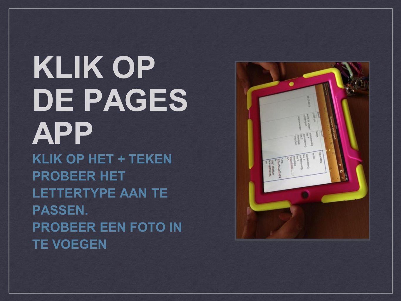 KLIK OP DE PAGES APP KLIK OP HET + TEKEN PROBEER HET LETTERTYPE AAN TE PASSEN. PROBEER EEN FOTO IN TE VOEGEN