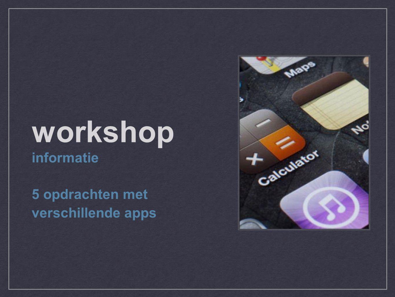 workshop informatie 5 opdrachten met verschillende apps