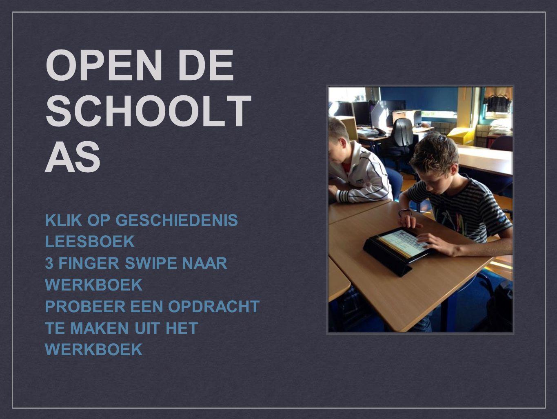 OPEN DE SCHOOLT AS KLIK OP GESCHIEDENIS LEESBOEK 3 FINGER SWIPE NAAR WERKBOEK PROBEER EEN OPDRACHT TE MAKEN UIT HET WERKBOEK