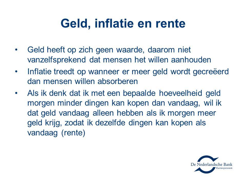 Geld, inflatie en rente •Geld heeft op zich geen waarde, daarom niet vanzelfsprekend dat mensen het willen aanhouden •Inflatie treedt op wanneer er me