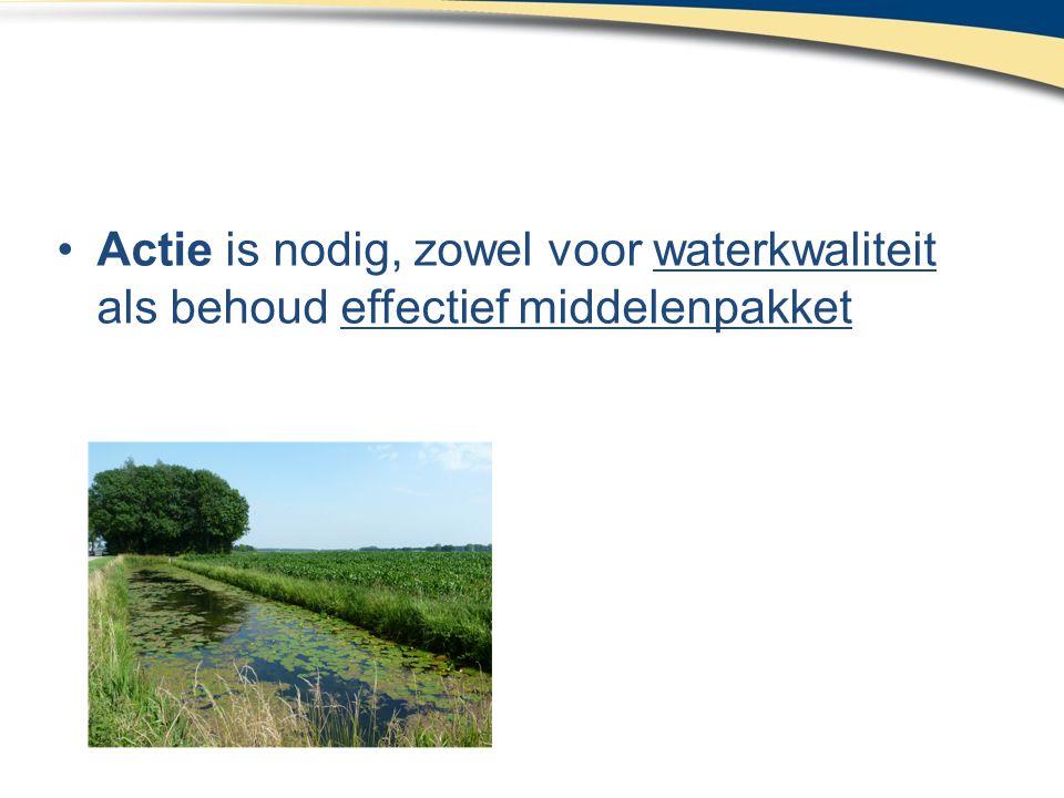•Actie is nodig, zowel voor waterkwaliteit als behoud effectief middelenpakket
