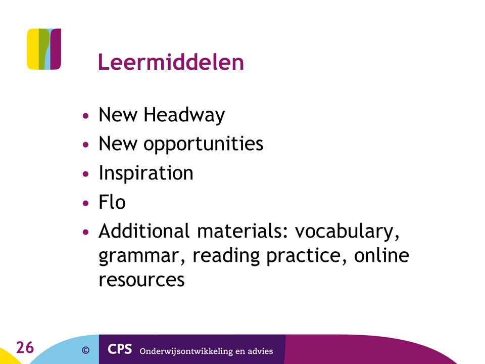 Leermiddelen •New Headway •New opportunities •Inspiration •Flo •Additional materials: vocabulary, grammar, reading practice, online resources 26