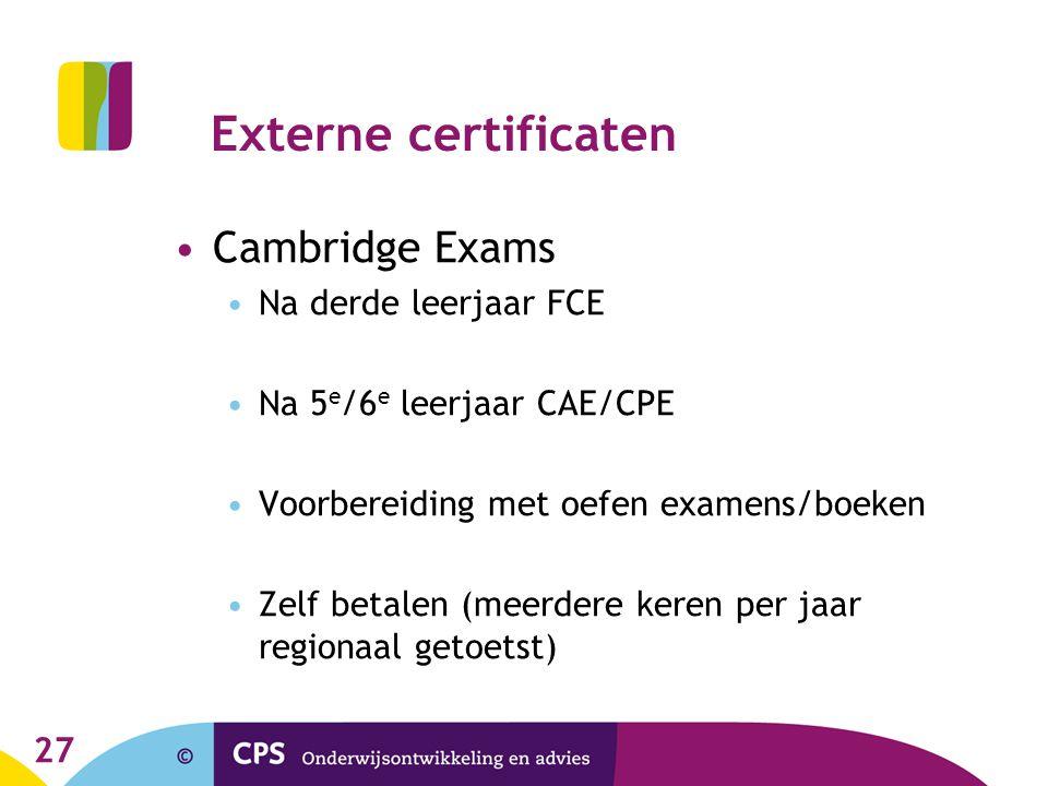 Externe certificaten •Cambridge Exams •Na derde leerjaar FCE •Na 5 e /6 e leerjaar CAE/CPE •Voorbereiding met oefen examens/boeken •Zelf betalen (meer