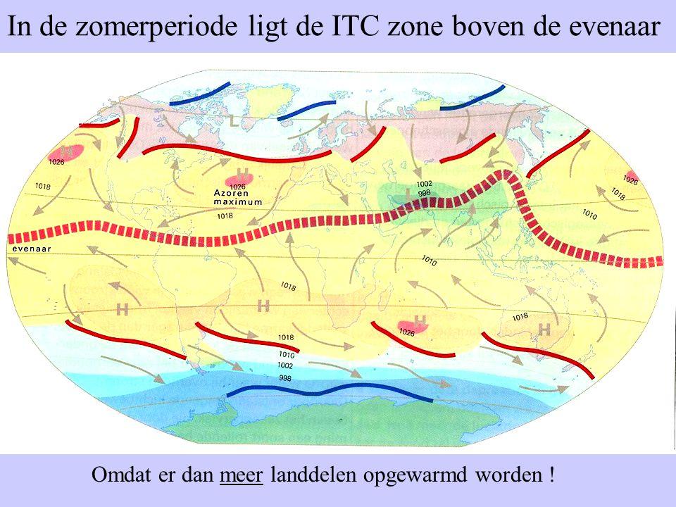 In de zomerperiode ligt de ITC zone boven de evenaar Omdat er dan meer landdelen opgewarmd worden !