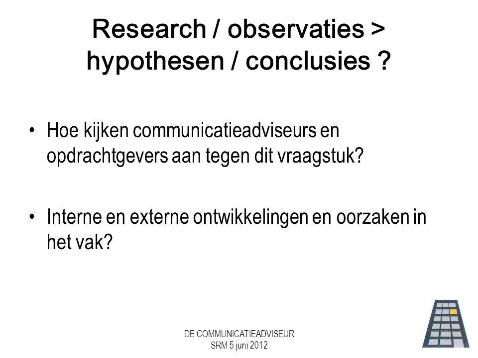 DE COMMUNICATIEADVISEUR SRM 5 juni 2012 Research / observaties > hypothesen / conclusies .