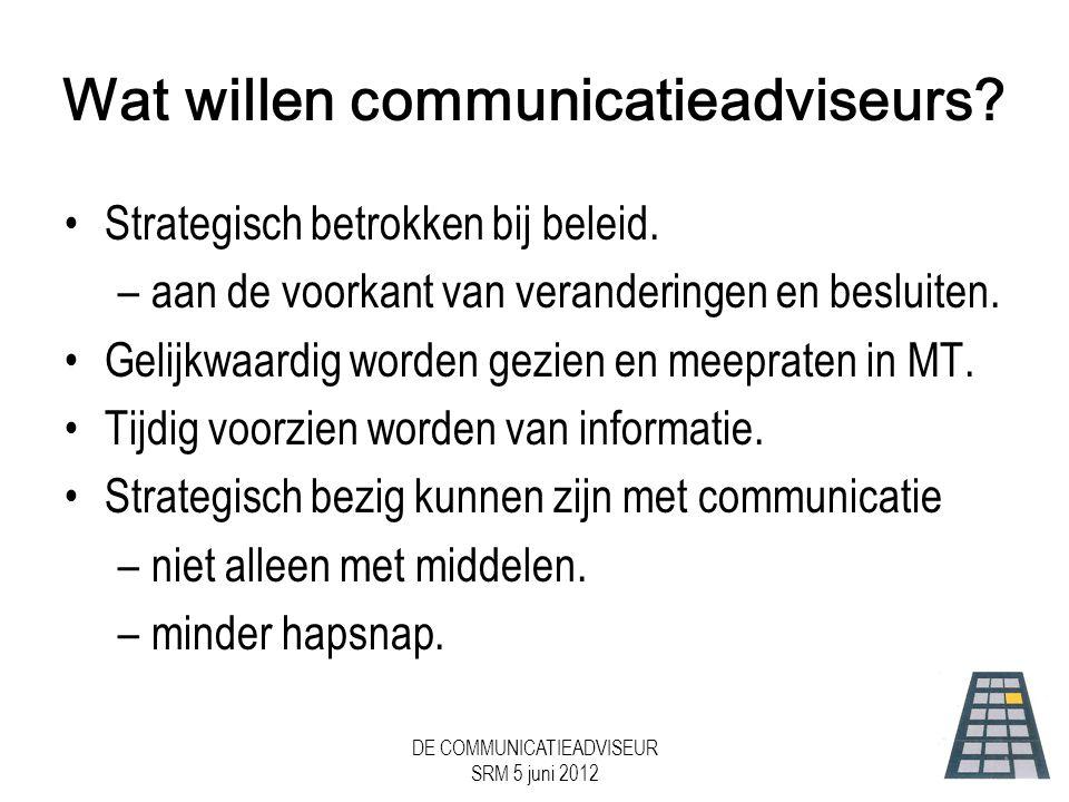 DE COMMUNICATIEADVISEUR SRM 5 juni 2012 Wat willen communicatieadviseurs.