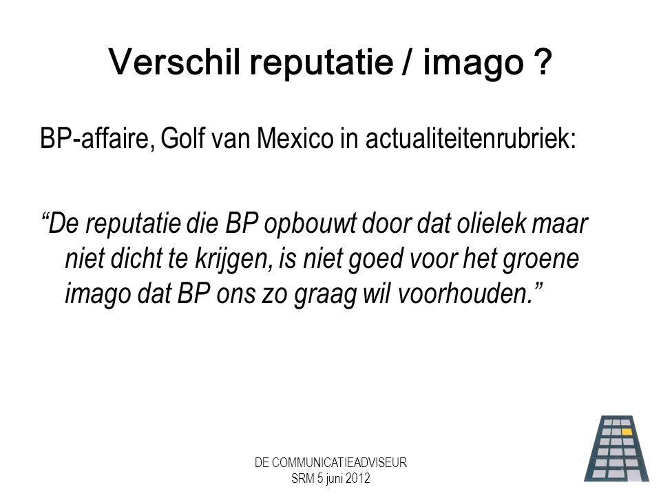 DE COMMUNICATIEADVISEUR SRM 5 juni 2012 Verschil reputatie / imago .