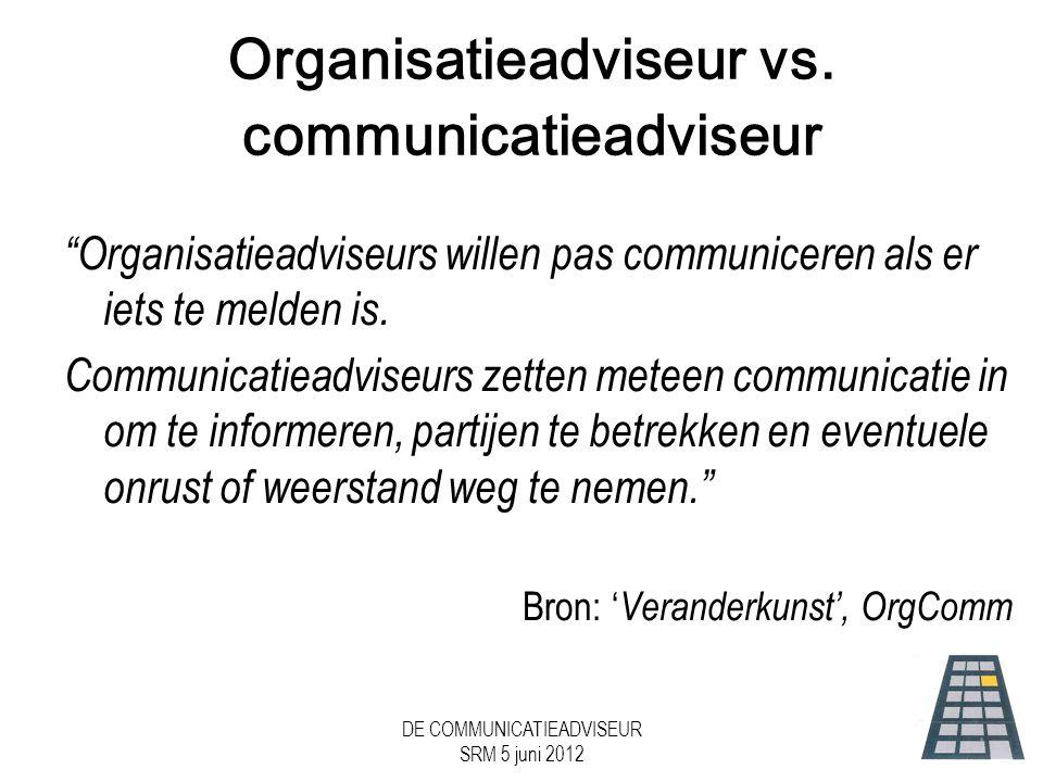 DE COMMUNICATIEADVISEUR SRM 5 juni 2012 Organisatieadviseur vs.