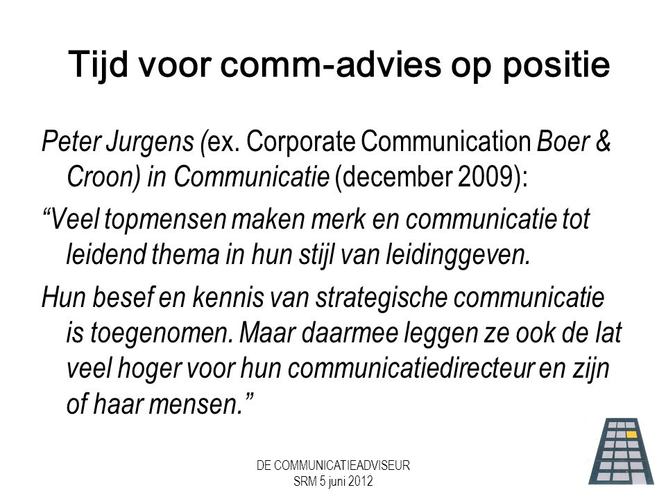 DE COMMUNICATIEADVISEUR SRM 5 juni 2012 Slothoofdstuk: Plaats communicatie •Plaats van communicatieadvies in de organisatie.