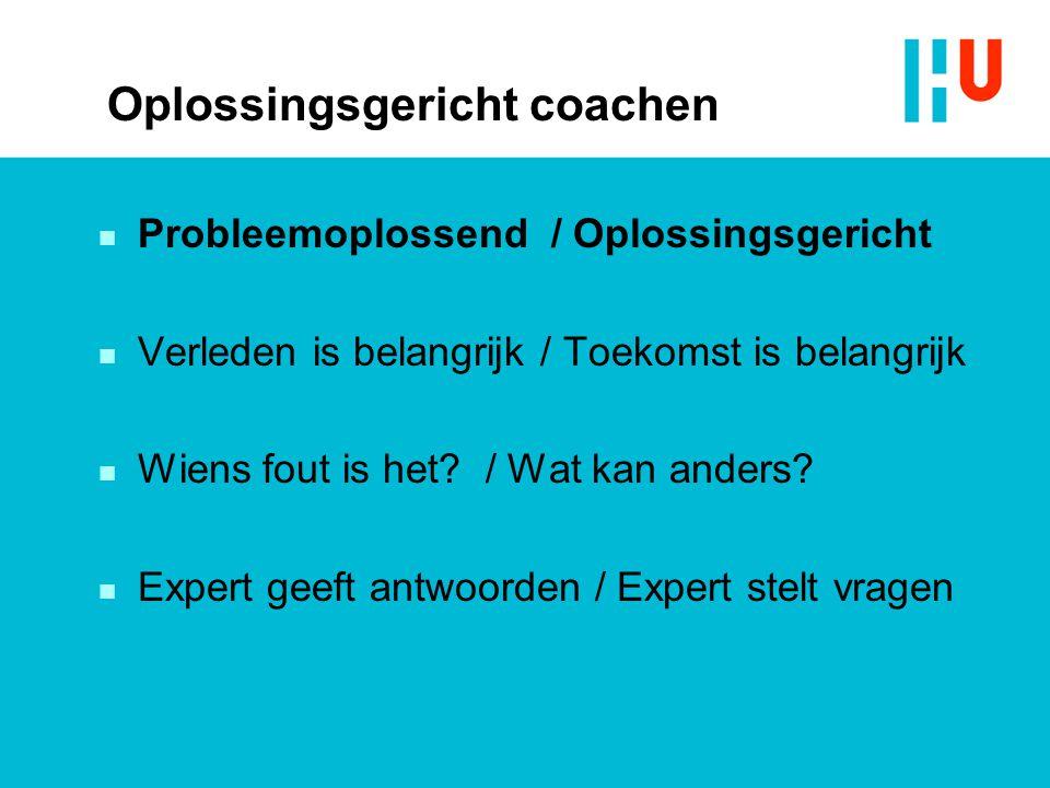 Oplossingsgericht coachen n Probleemoplossend / Oplossingsgericht n Verleden is belangrijk / Toekomst is belangrijk n Wiens fout is het? / Wat kan and