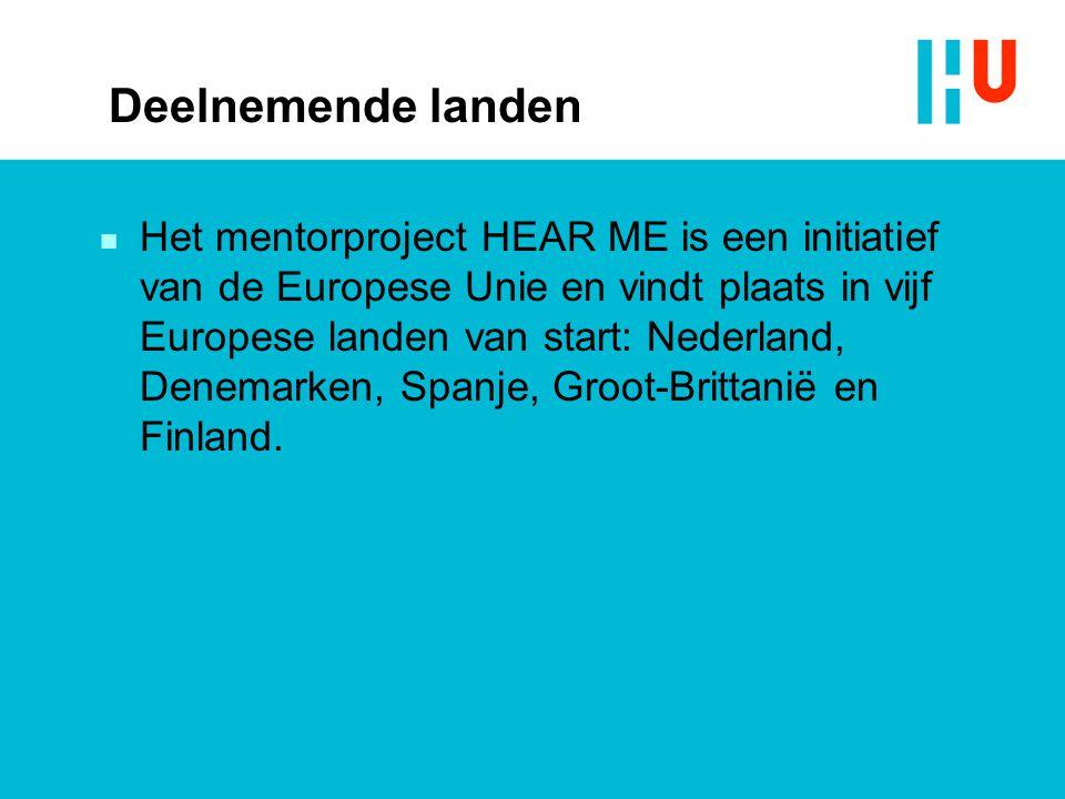 Deelnemende landen n Het mentorproject HEAR ME is een initiatief van de Europese Unie en vindt plaats in vijf Europese landen van start: Nederland, De