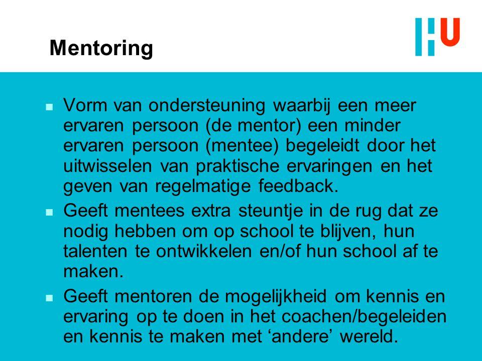 Mentoring n Vorm van ondersteuning waarbij een meer ervaren persoon (de mentor) een minder ervaren persoon (mentee) begeleidt door het uitwisselen van