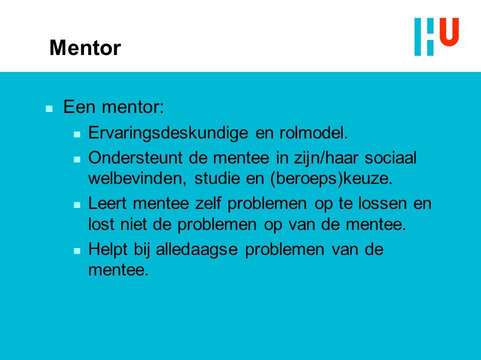 n Een mentor: n Ervaringsdeskundige en rolmodel. n Ondersteunt de mentee in zijn/haar sociaal welbevinden, studie en (beroeps)keuze. n Leert mentee ze