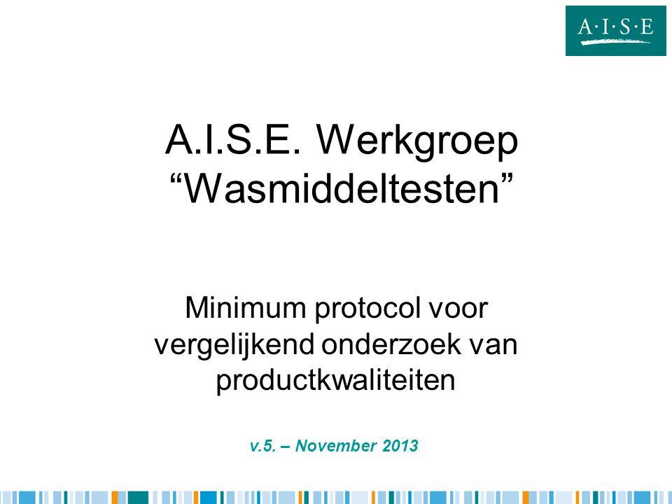 Test Protocol –Uitgangspunten –Minimum vereisten – vrijheid tot uitbreiding, niet tot vermindering –Toepassing in verschillende landen/regio's, bij verschillende wasgewoontes, wastemperaturen, aanbevolen doseringen, etc.