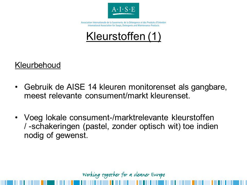 Kleurstoffen (1) Kleurbehoud •Gebruik de AISE 14 kleuren monitorenset als gangbare, meest relevante consument/markt kleurenset. •Voeg lokale consument