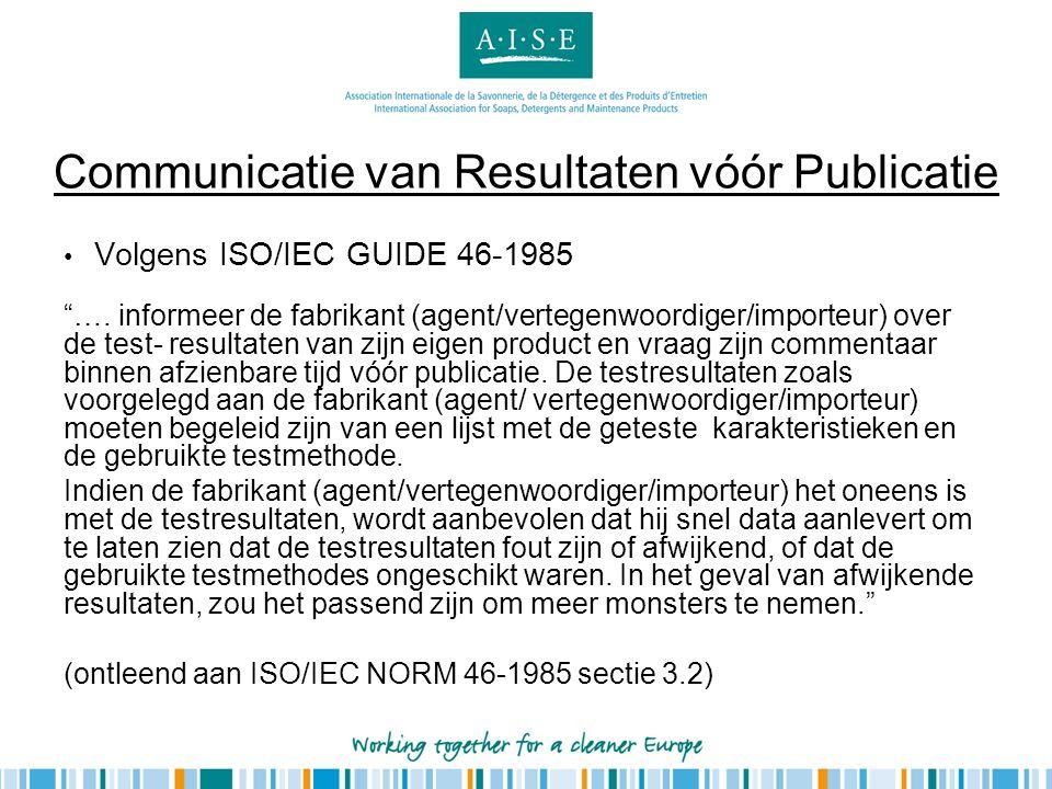 """Communicatie van Resultaten vóór Publicatie • Volgens ISO/IEC GUIDE 46-1985 """"…. informeer de fabrikant (agent/vertegenwoordiger/importeur) over de tes"""