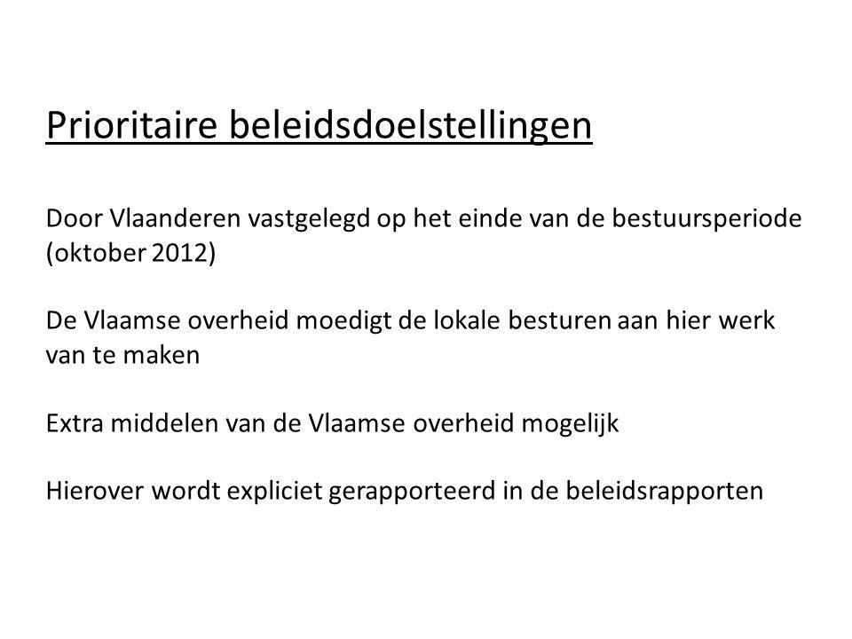 Prioritaire beleidsdoelstellingen Door Vlaanderen vastgelegd op het einde van de bestuursperiode (oktober 2012) De Vlaamse overheid moedigt de lokale