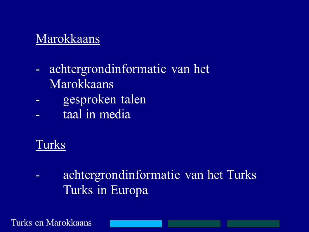 Marokkaans - achtergrondinformatie van het Marokkaans -gesproken talen -taal in media Turks -achtergrondinformatie van het Turks Turks in Europa Turks en Marokkaans