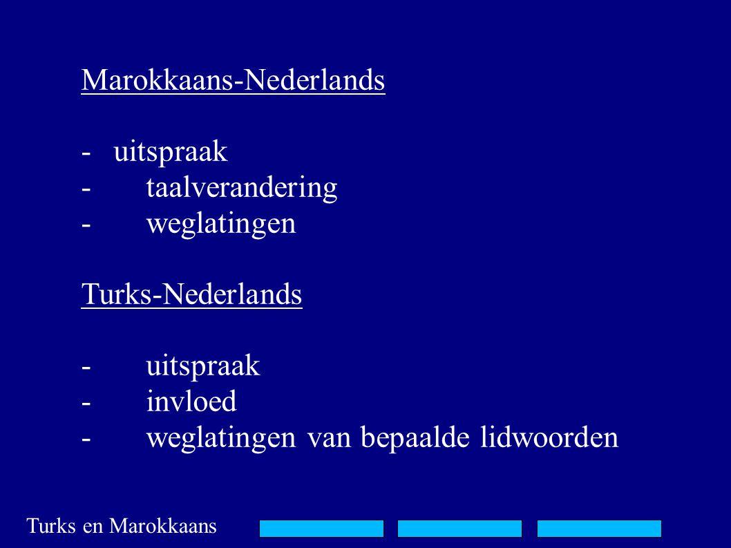 Turks en Marokkaans Marokkaans-Nederlands -uitspraak -taalverandering -weglatingen Turks-Nederlands -uitspraak -invloed -weglatingen van bepaalde lidwoorden
