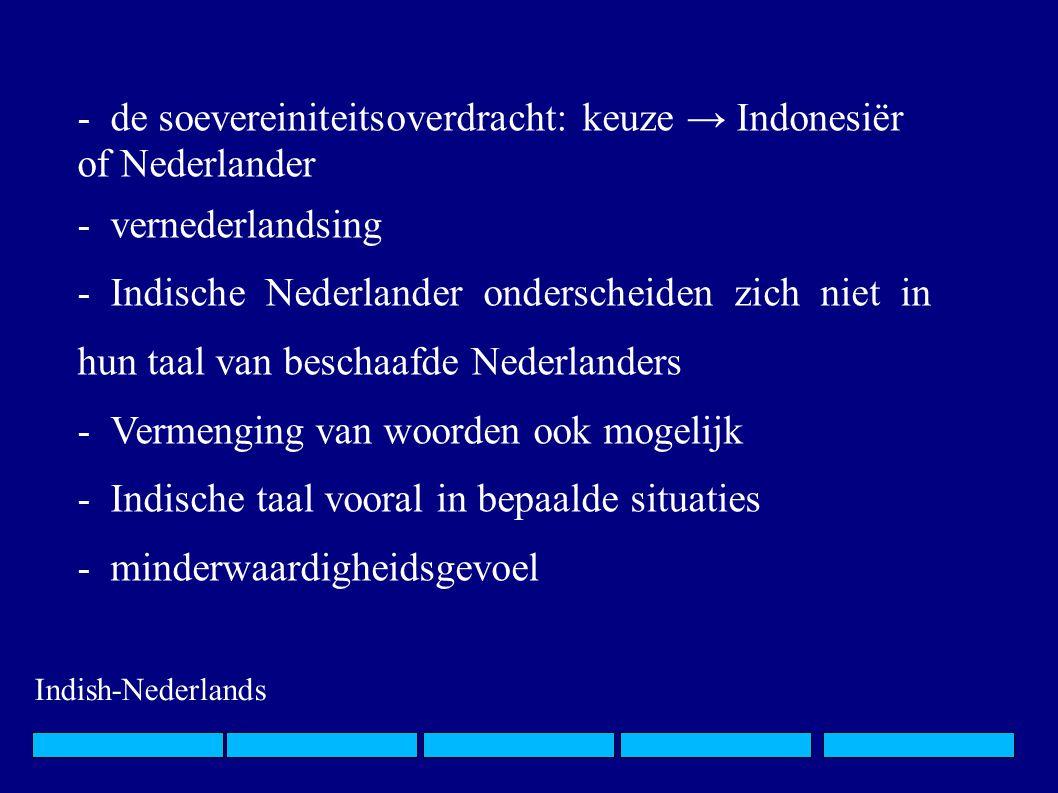- de soevereiniteitsoverdracht: keuze → Indonesiër of Nederlander - vernederlandsing - Indische Nederlander onderscheiden zich niet in hun taal van be